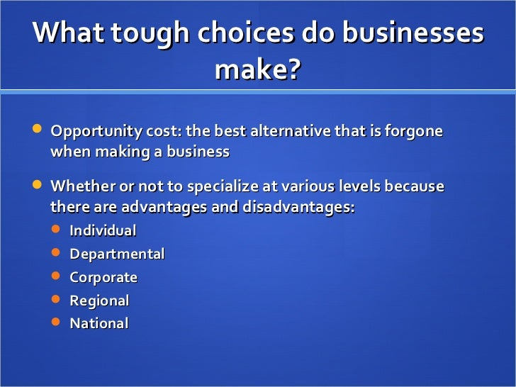 What tough choices do businesses make? <ul><li>Opportunity cost: the best alternative that is forgone when making a busine...