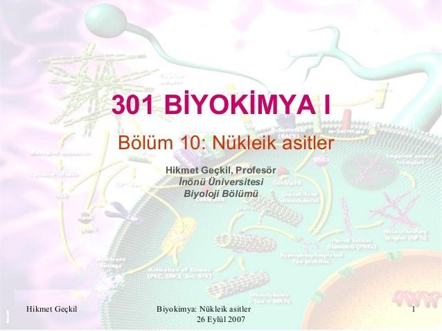 Biyokimya: Nükleik asitler 26 Eylül 2007 1 301 BİYOKİMYA I Hikmet Geçkil, Profesör İnönü Üniversitesi Biyoloji Bölümü Bölü...