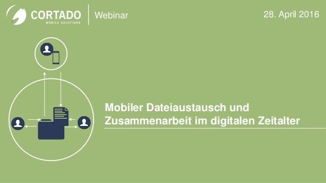 Webinar Mobiler Dateiaustausch und Zusammenarbeit im digitalen Zeitalter 28. April 2016
