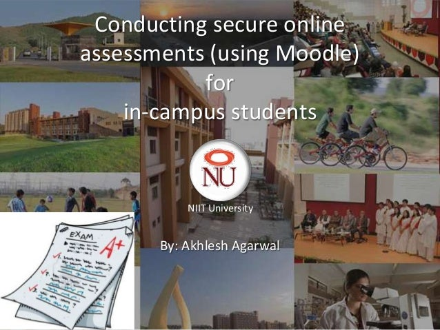 Conducting secure onlineassessments (using Moodle)           for    in-campus students           NIIT University       By:...