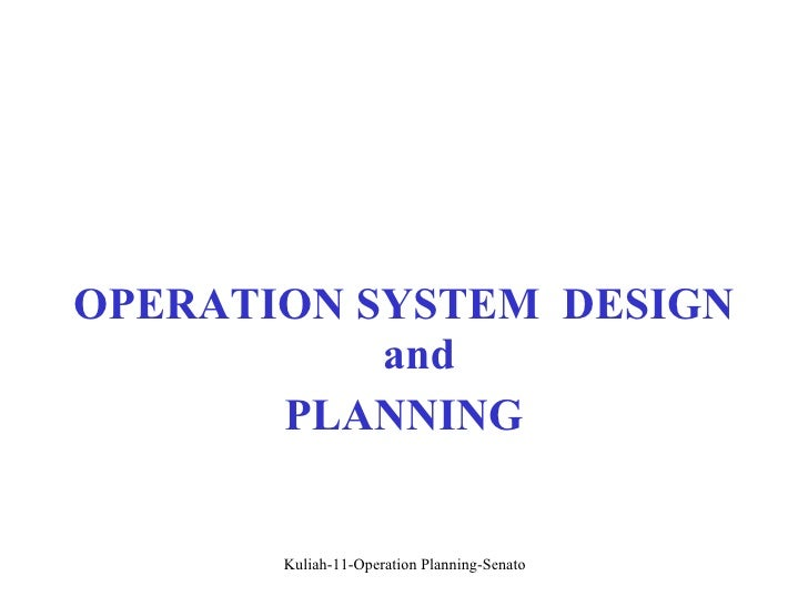 <ul><li>OPERATION SYSTEM  DESIGN and </li></ul><ul><li>PLANNING </li></ul>