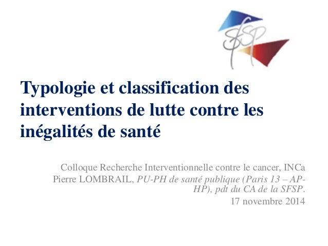 Typologie et classification des  interventions de lutte contre les  inégalités de santé  Colloque Recherche Interventionne...