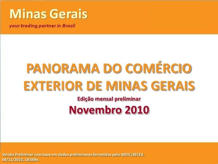 PANORAMA DO COMÉRCIO EXTERIOR DE MINAS GERAIS Edição mensal preliminar Novembro 2010 VersãoPreliminarcom base em dados pre...