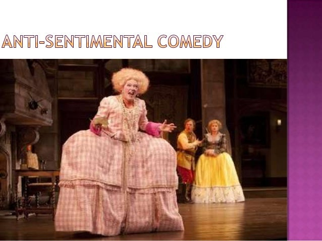 she stoops to conquer anti sentimental comedy Godsmith's she stoops to conquer (1773) is an 'anti-sentimental comedy' goldsmith reacted against the then popular sentimental comedy by combining elements of the comedy of manners {the.