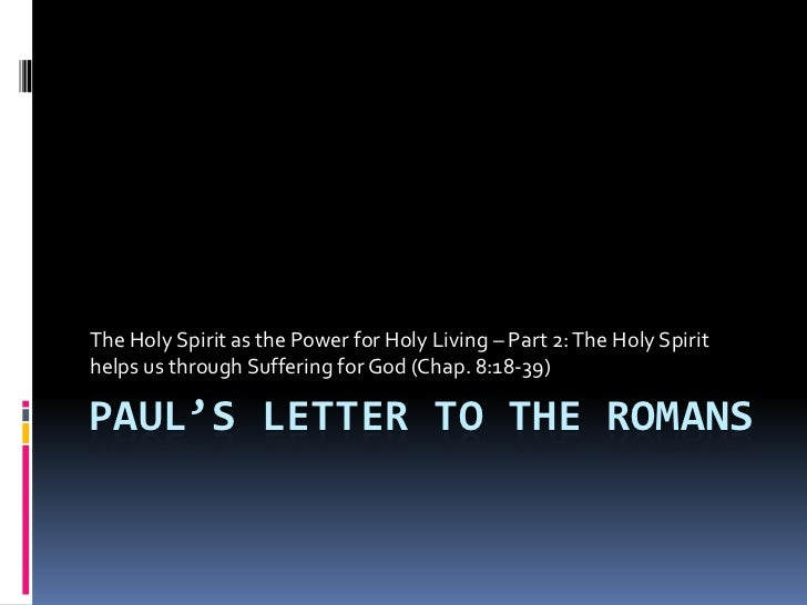 Paul's Letter to the Romans<br />The Holy Spirit as the Power for Holy Living – Part 2: The Holy Spirit helps us through S...