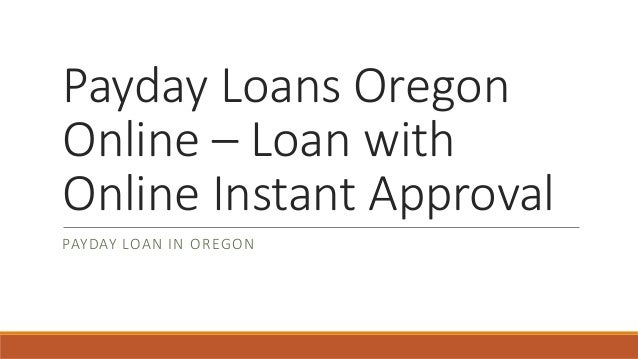 Payday Loans Oregon  Online – Loan with  Online Instant Approval  PAYDAY LOAN IN OREGON