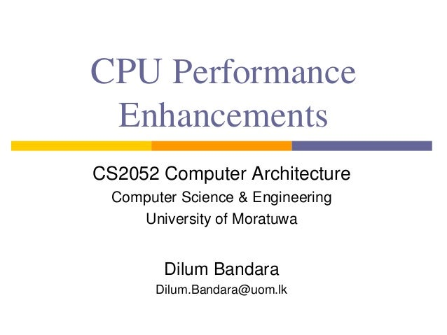 CPU Performance Enhancements CS2052 Computer Architecture Computer Science & Engineering University of Moratuwa Dilum Band...