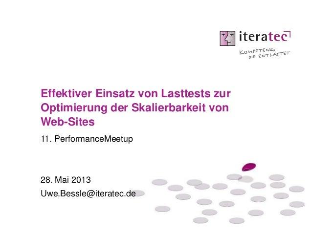 11. PerformanceMeetup28. Mai 2013Uwe.Bessle@iteratec.deEffektiver Einsatz von Lasttests zurOptimierung der Skalierbarkeit ...