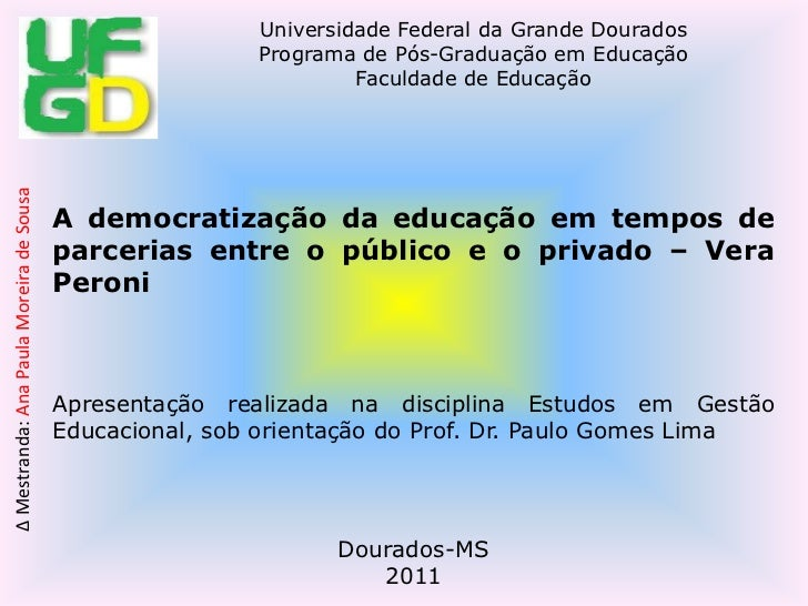 A democratização da educação em tempos de parcerias entre o público e o privado – Vera Peroni<br />Apresentação realizada ...