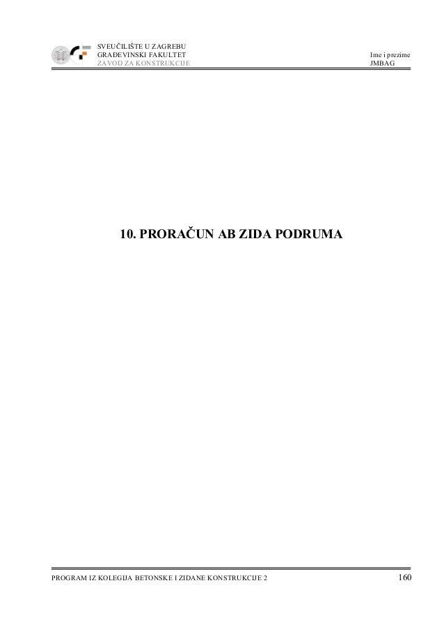 SVEUČILIŠTE U ZAGREBU GRAĐEVINSKI FAKULTET Ime i prezime ZAVOD ZA KONSTRUKCIJE JMBAG PROGRAM IZ KOLEGIJA BETONSKE I ZIDANE...