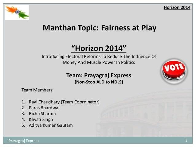 "1Prayagraj Express Horizon 2014 Manthan Topic: Fairness at Play ""Horizon 2014"" Introducing Electoral Reforms To Reduce The..."