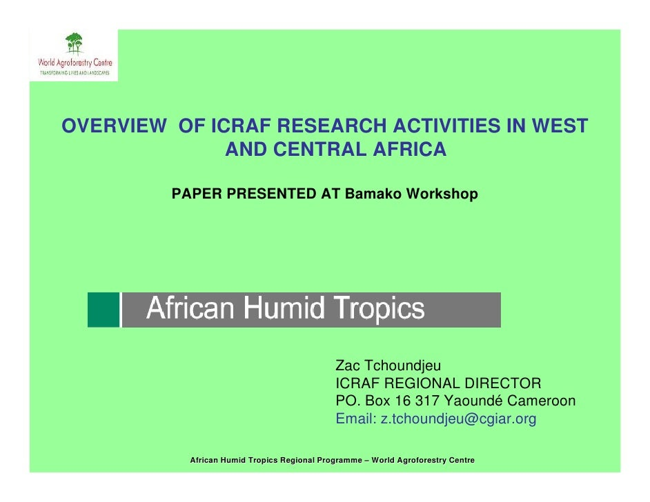 OVERVIEW OF ICRAF RESEARCH ACTIVITIES IN WEST               AND CENTRAL AFRICA           PAPER PRESENTED AT Bamako Worksho...