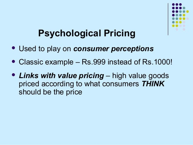 psychological pricing Customers do not judge prices in absolute terms, they evaluate prices in relation to a series of factors which pricing managers can influence in this webinar we will.