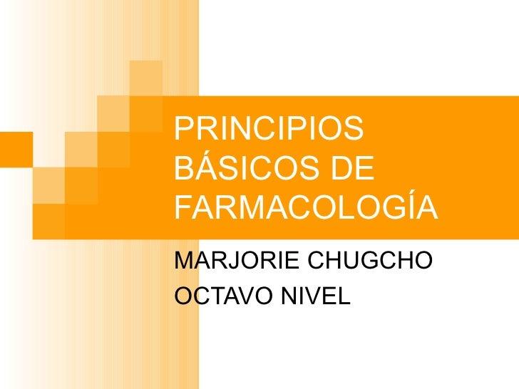 PRINCIPIOS BÁSICOS DE FARMACOLOGÍA MARJORIE CHUGCHO OCTAVO NIVEL