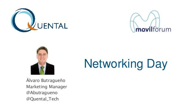 Networking Day Álvaro Butragueño Marketing Manager @Abutragueno @Quental_Tech