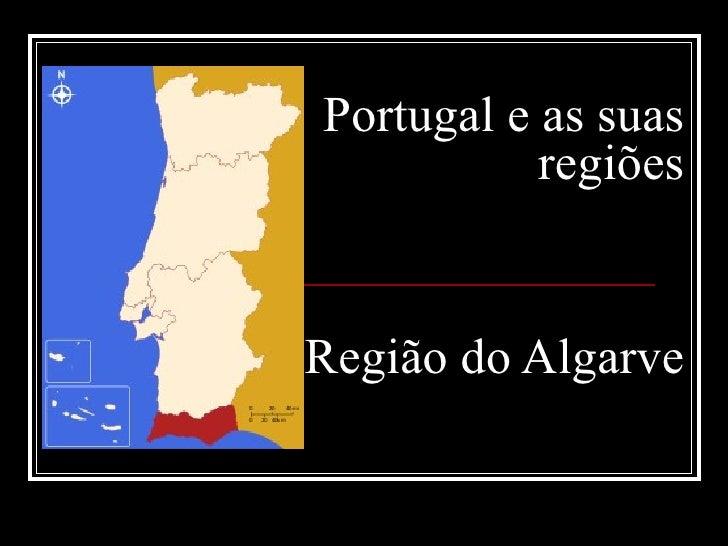 Portugal e as suas           regiõesRegião do Algarve