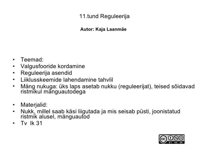 11.tund Reguleerija   Autor: Kaja Laanmäe   <ul><li>Teemad: </li></ul><ul><li>Valgusfooride kordamine </li></ul><ul><li>Re...
