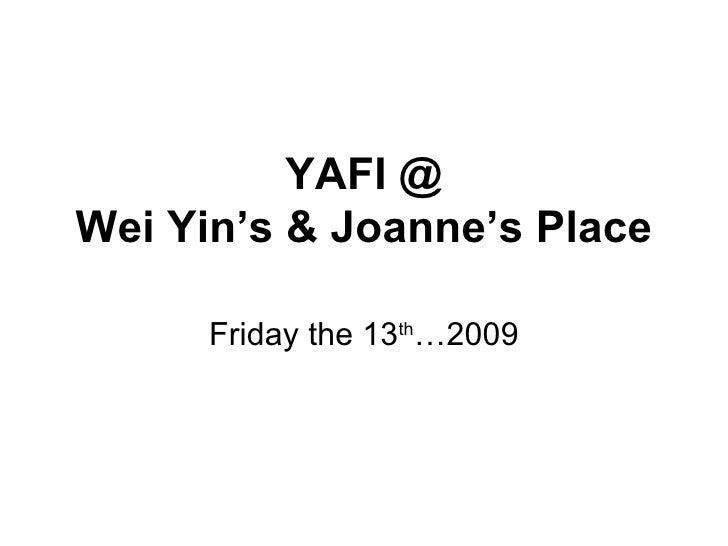 YAFI @ Wei Yin's & Joanne's Place Friday the 13 th …2009