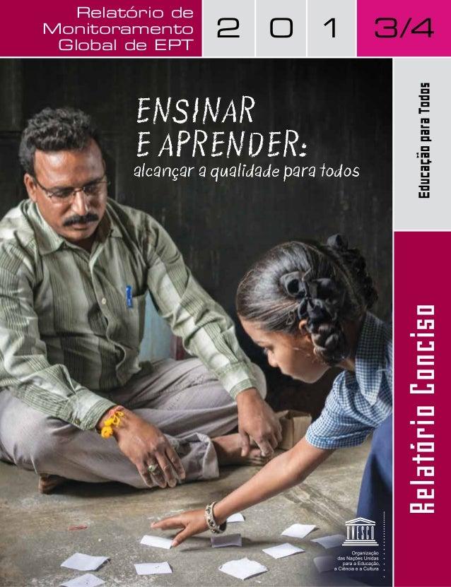 Relatório de Monitoramento Global de EPT  2  0 1  3/4  ENSINAR E APRENDER:  Relatório Conciso  alcançar a qualidade para t...