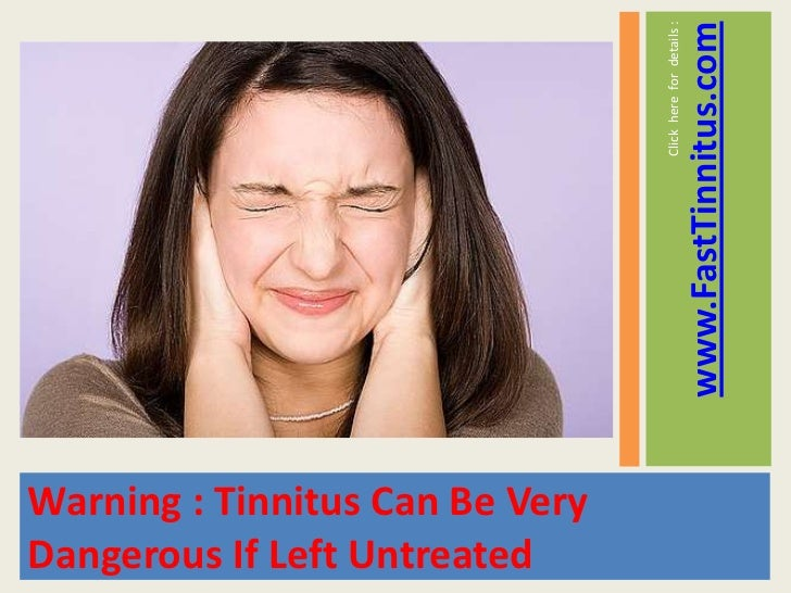 www.FastTinnitus.com                                 Click here for details :Warning : Tinnitus Can Be VeryDangerous If Le...