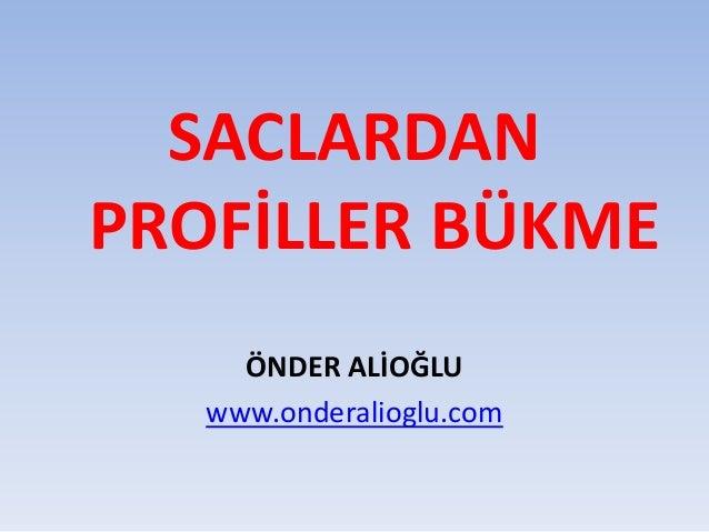 SACLARDAN PROFİLLER BÜKME ÖNDER ALİOĞLU www.onderalioglu.com
