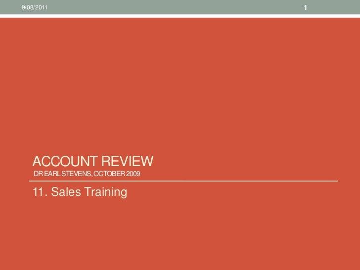 Account Review Dr Earl Stevens, October 2009 <br />11. Sales Training<br />10/08/11<br />1<br />