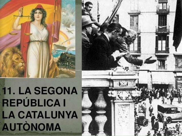 11. LA SEGONA REPÚBLICA I LA CATALUNYA AUTÒNOMA