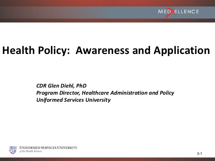 Health Policy: Awareness and Application      CDR Glen Diehl, PhD      Program Director, Healthcare Administration and Pol...