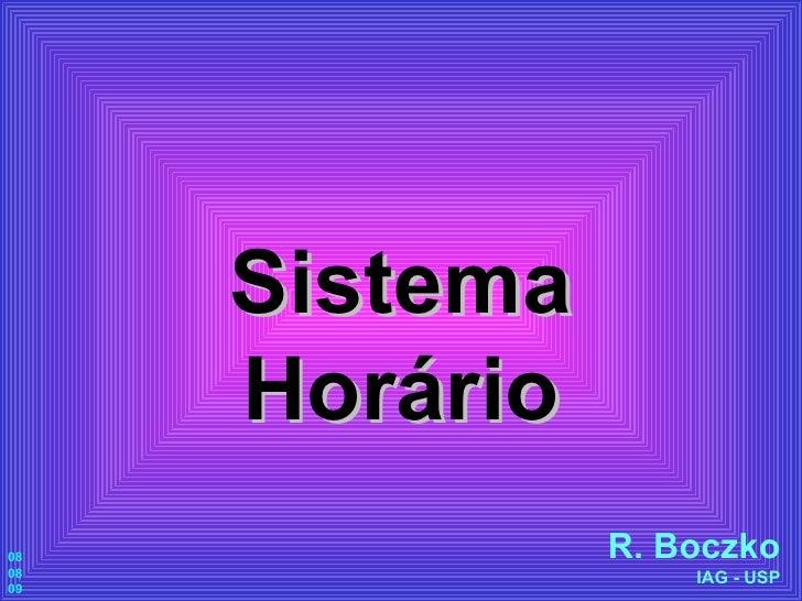 Sistema Horário R. Boczko IAG - USP 08 08 09