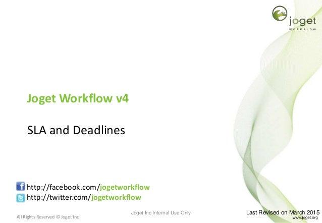 All Rights Reserved © Joget Inc Joget Workflow v4 SLA and Deadlines http://facebook.com/jogetworkflow http://twitter.com/j...