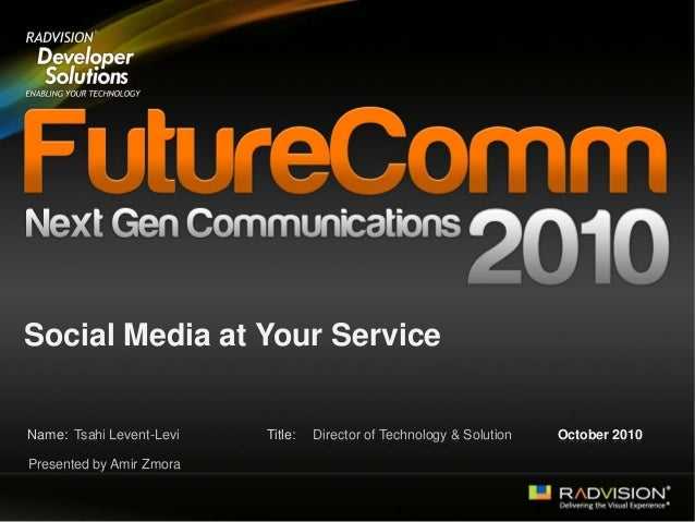 Name: Title: Social Media at Your Service Tsahi Levent-Levi Director of Technology & Solution October 2010 Presented by Am...