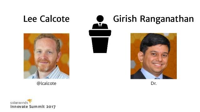 Lee CalcoteLee Calcote Girish RanganathanGirish Ranganathan Innovate Summit 2017Innovate Summit 2017 @lcalcote Dr.