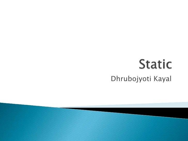Static<br />DhrubojyotiKayal<br />