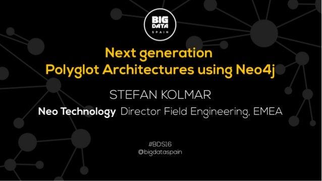 NeoTechnology PolyglotArchitectures September2016 StefanKolmar DirectorFieldEngineering