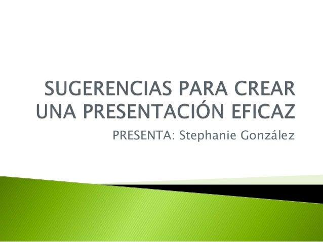 PRESENTA: Stephanie González