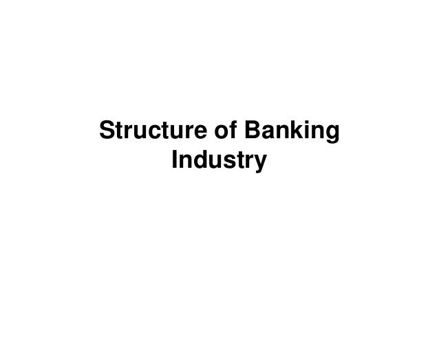 Structure of Banking      Industry