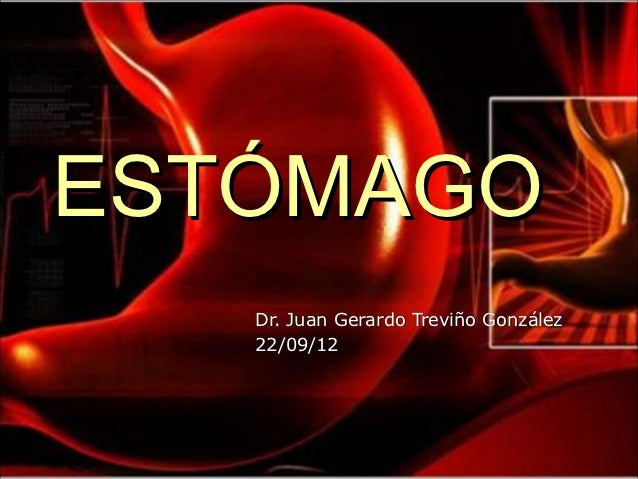 ESTÓMAGO   Dr. Juan Gerardo Treviño González   22/09/12