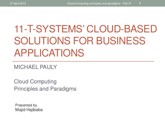 27 April 2013  Cloud Computing: principles and paradigms - Part III  1  11-T-SYSTEMS' CLOUD-BASED SOLUTIONS FOR BUSINESS A...