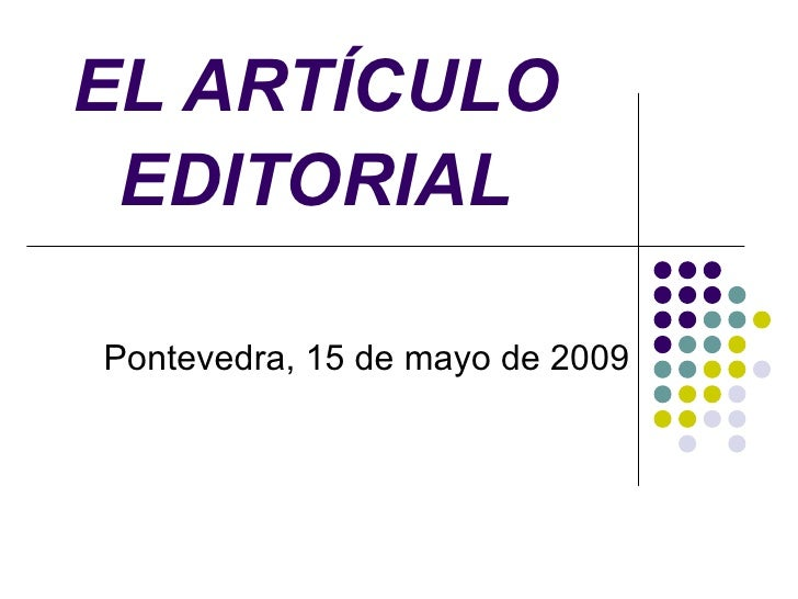 EL ARTÍCULO EDITORIAL Pontevedra, 15 de mayo de 2009