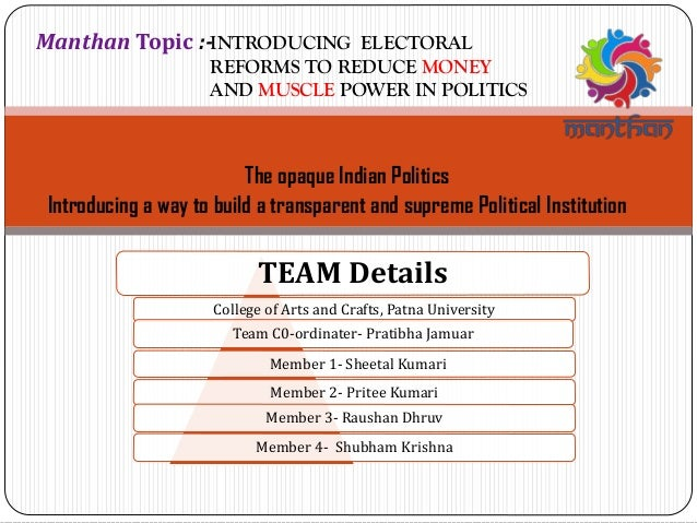 INTRODUCING ELECTORAL REFORMS TO REDUCE MONEY AND MUSCLE POWER IN POLITICS TEAM Details College of Arts and Crafts, Patna ...
