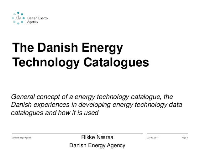 The Danish Energy Technology Catalogues General concept of a energy technology catalogue, the Danish experiences in develo...