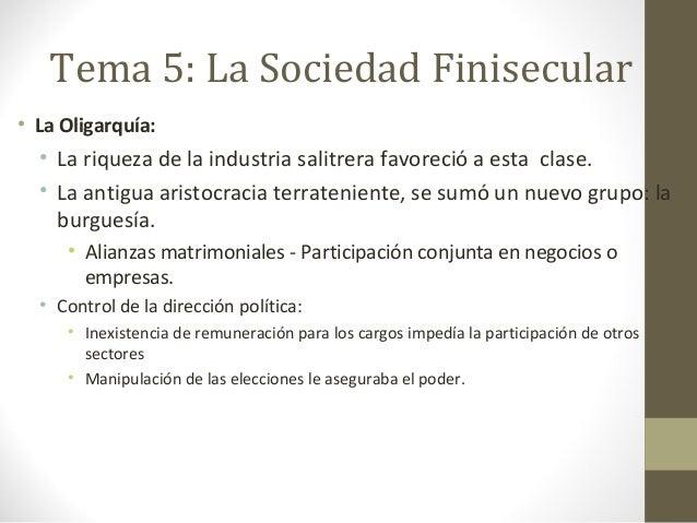 Tema 5: La Sociedad Finisecular • La Oligarquía:  • La riqueza de la industria salitrera favoreció a esta clase. • La anti...