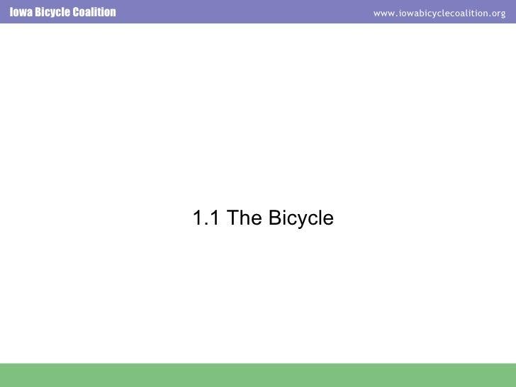<ul><ul><li>1.1 The Bicycle </li></ul></ul>Iowa Bicycle Coalition  www.iowabicyclecoalition.org