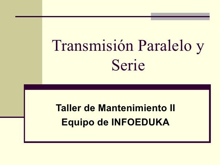 Transmisión Paralelo y        SerieTaller de Mantenimiento II Equipo de INFOEDUKA