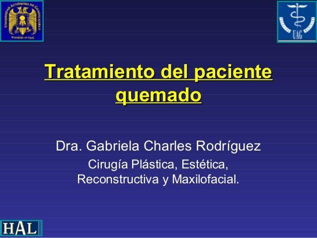 Tratamiento del pacienteTratamiento del paciente quemadoquemado Dra. Gabriela Charles Rodríguez Cirugía Plástica, Estética...