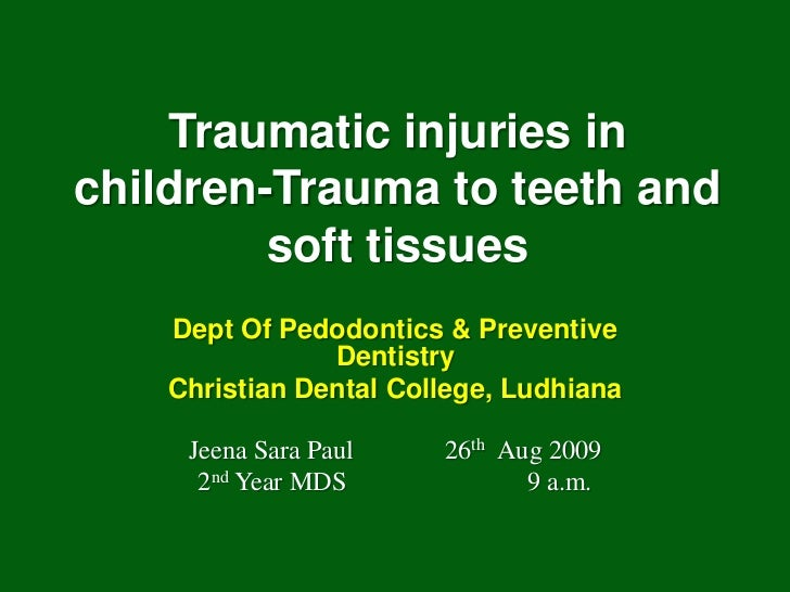 Traumatic injuries inchildren-Trauma to teeth and         soft tissues    Dept Of Pedodontics & Preventive                ...