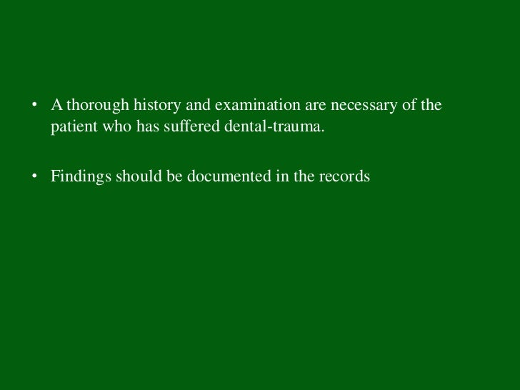 • A thorough history and examination are necessary of the  patient who has suffered dental-trauma.• Findings should be doc...