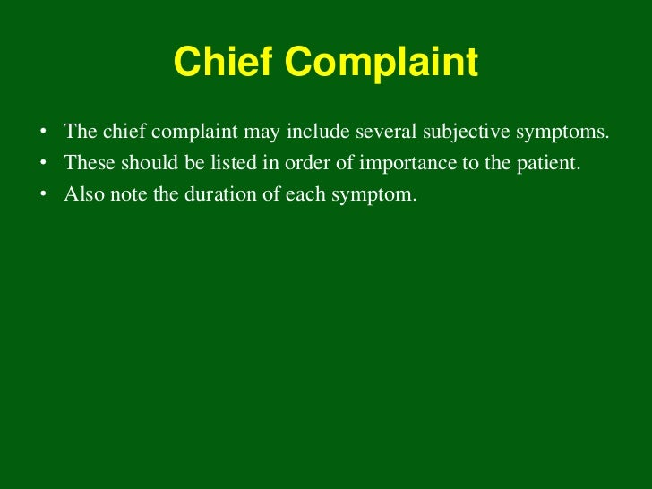Chief Complaint• The chief complaint may include several subjective symptoms.• These should be listed in order of importan...