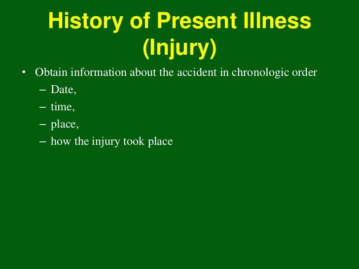 History of Present Illness              (Injury)• Obtain information about the accident in chronologic order   – Date,   –...