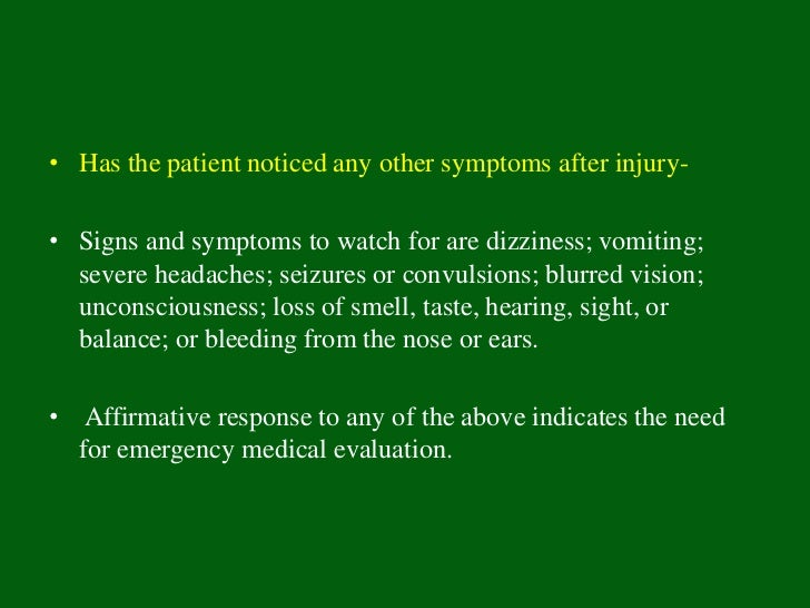• Has the patient noticed any other symptoms after injury-• Signs and symptoms to watch for are dizziness; vomiting;  seve...